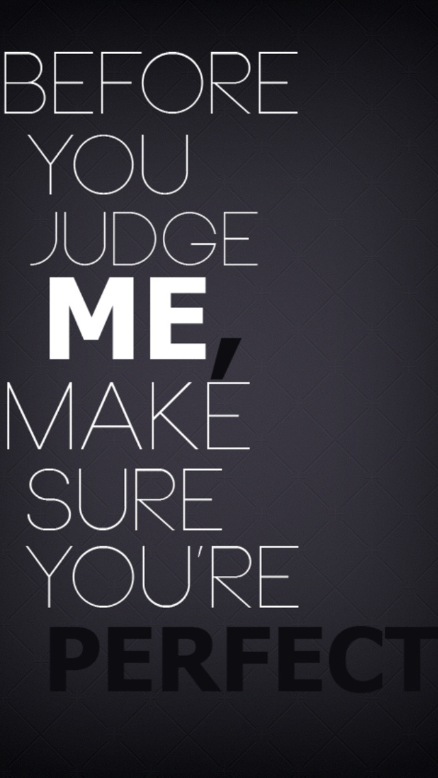 Don t judge me the iphone wallpapers - Nobody is perfect mobel ...