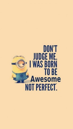 Dont judge me because I was born to be true, not to be perfect