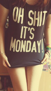 Oh Shit Its Monday