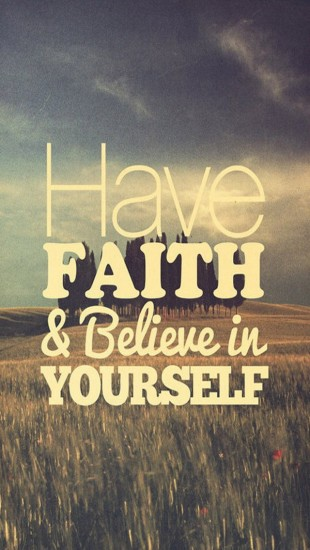 Have Faith Believe in yourself