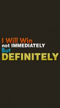 I Will Win not Immediately but Definitely