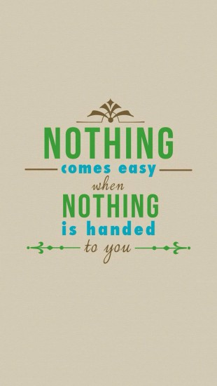Nothing Comes Easy When Nothing is Handed to You