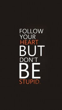 Follow your heart but don't be stupid