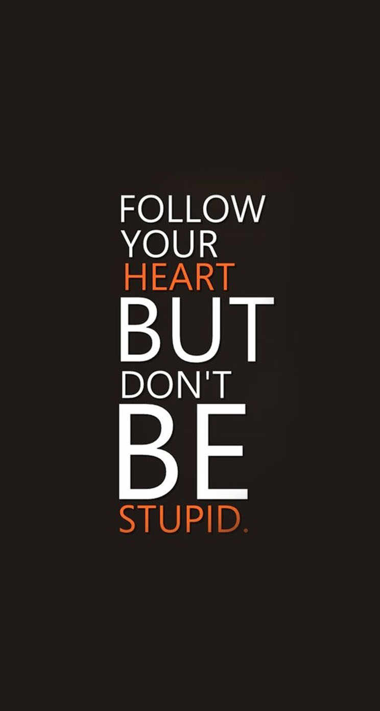 follow your heart but don t be stupid the iphone wallpapers