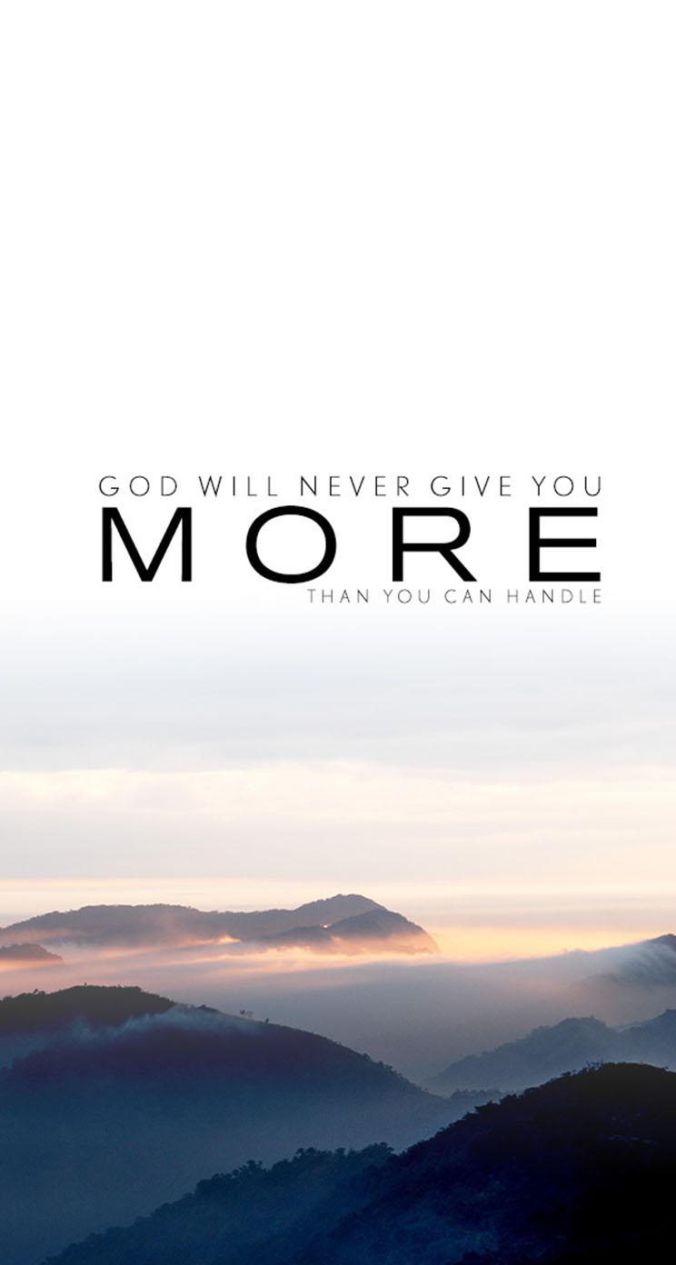 Wallpaper iphone god - God Will Never Give You More Than What You Can Handle