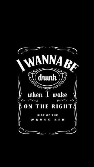 I wanna be drunk when I wake up on the right side of the wrong bed